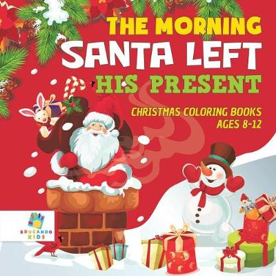 The Morning Santa Left His Present Christmas Coloring Books Ages 8-12 (Paperback)