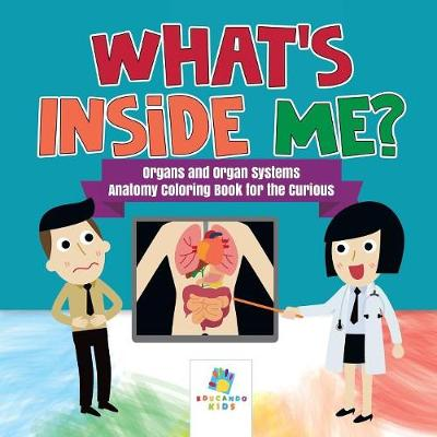 What's Inside Me? Organs and Organ Systems Anatomy Coloring Book for the Curious (Paperback)