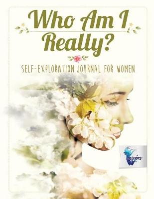 Who Am I Really? Self-Exploration Journal for Women (Paperback)