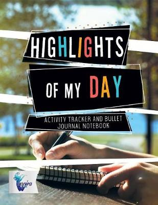Highlights of My Day Activity Tracker and Bullet Journal Notebook (Paperback)