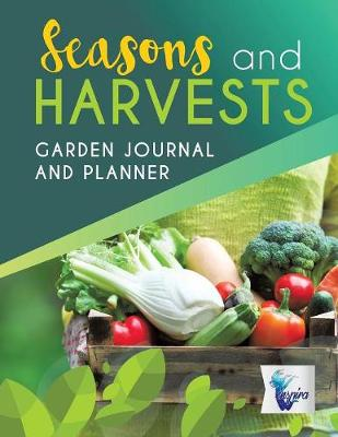 Seasons and Harvests Garden Journal and Planner (Paperback)