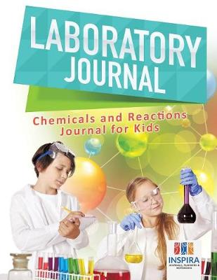 Laboratory Journal Chemicals and Reactions Journal for Kids (Paperback)