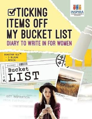 Ticking Items Off My Bucket List Diary to Write in for Women (Paperback)