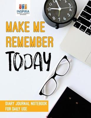 Make Me Remember Today Diary Journal Notebook for Daily Use (Paperback)