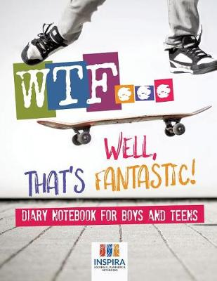 Wtf...Well, That's Fantastic! Diary Notebook for Boys and Teens (Paperback)