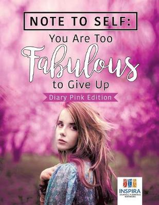 Note to Self: You Are Too Fabulous to Give Up Diary Pink Edition (Paperback)