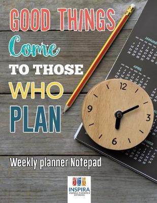 Good Things Come to Those Who Plan Weekly Planner Notepad (Paperback)