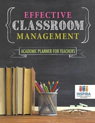 Effective Classroom Management Academic Planner for Teachers (Paperback)