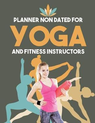 Planner Non Dated for Yoga and Fitness Instructors (Paperback)