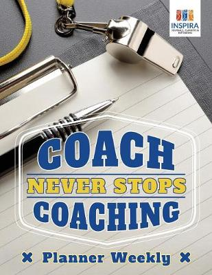 Coach Never Stops Coaching Planner Weekly (Paperback)