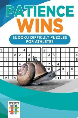 Patience Wins Sudoku Difficult Puzzles for Athletes (Paperback)