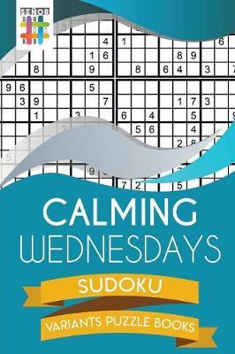 Calming Wednesdays Sudoku Variants Puzzle Books (Paperback)