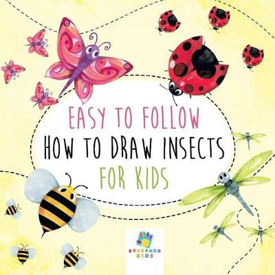 Easy to Follow How to Draw Insects for Kids (Paperback)