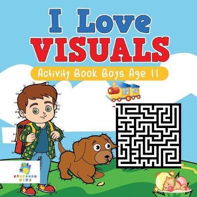 I Love Visuals Activity Book Boys Age 11 (Paperback)