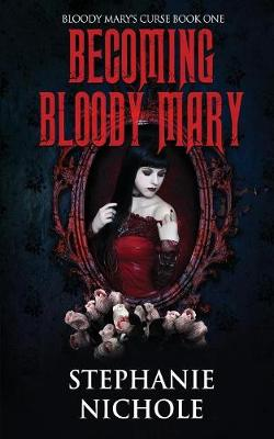 Becoming Bloody Mary - Bloody Mary's Curse 1 (Paperback)