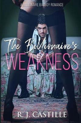 The Billionaire's Weakness - A Billionaire Bad Boy Romance 1 (Paperback)