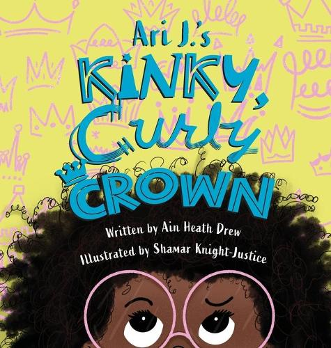 Ari J.'s Kinky, Curly Crown (Hardback)