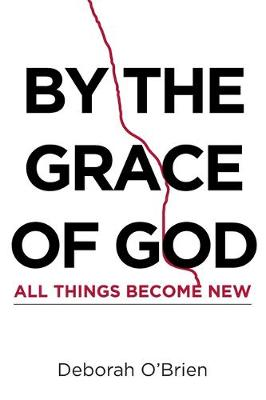 By the Grace of God All Things Become New (Paperback)