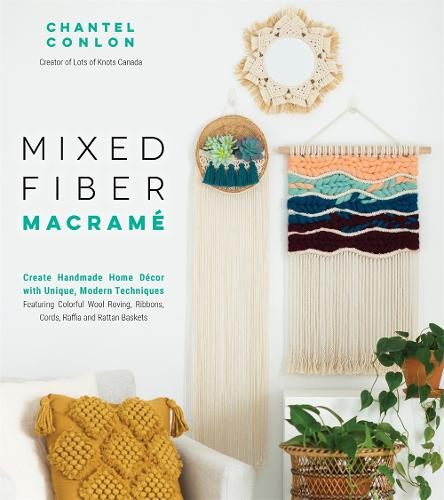 Mixed Fiber Macrame: Create Handmade Home Decor with Unique, Modern Techniques Featuring Colorful Wool Roving, Ribbons, Cords, Raffia and Rattan Baskets (Paperback)
