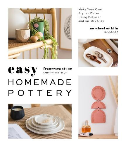 Easy Homemade Pottery: Make Your Own Stylish Decor Using Polymer and Air-Dry Clay (Paperback)
