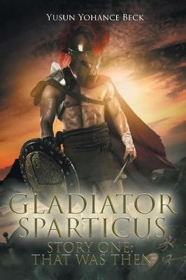 Gladiator Sparticus: Story One: That Was Then (Paperback)