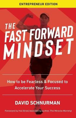The Fast Forward Mindset: How to Be Fearless & Focused to Accelerate Your Success (Paperback)