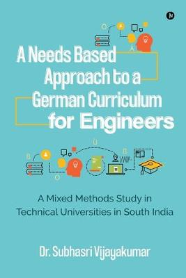 A Needs Based Approach to a German Curriculum for Engineers: A mixed methods study in technical universities in south India (Paperback)
