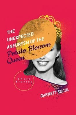 The Unexpected Aneurysm of the Potato Blossom Queen (Paperback)
