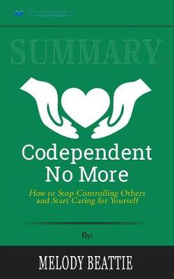 Summary of Codependent No More: How to Stop Controlling Others and Start Caring for Yourself by Melody Beattie (Paperback)