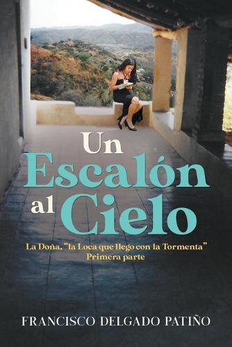 """Un Escalon al Cielo: La Dona, """"la Loca que llego con la Tormenta"""" Primera parte (Paperback)"""