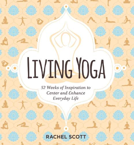 Living Yoga: 52 Weeks of Inspiration to Center and Enhance Everyday Life (Paperback)