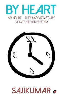 By Heart: My Heart - the Unspoken Story of Nature, Her Rhythm (Paperback)