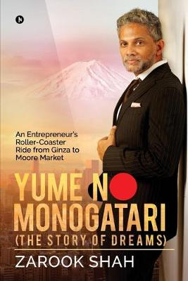 YUME NO MONOGATARI (The Story of Dreams): An Entrepreneur's Roller Coaster Ride from Ginza to Moore Market (Paperback)