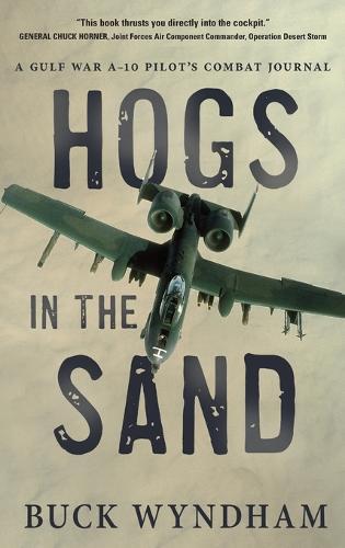 Hogs in the Sand: A Gulf War A-10 Pilot's Combat Journal (Hardback)