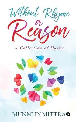 Without Rhyme or Reason: A Collection of Haikus (Paperback)