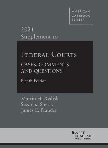 Federal Courts: Cases, Comments and Questions, 2021 Supplement - American Casebook Series (Paperback)