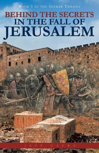 Behind the Secrets in the Fall of Jerusalem: Book 1 in the Seeker Trilogy (Paperback)