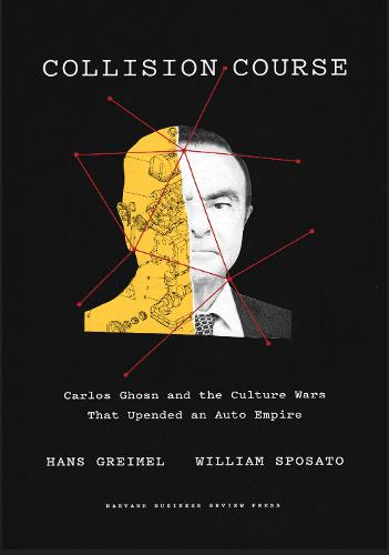 Collision Course: Carlos Ghosn and the Culture Wars That Upended an Auto Empire (Hardback)
