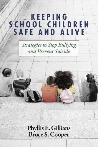 Keeping School Children Safe and Alive: Strategies to Stop Bullying and Prevent Suicide (Paperback)