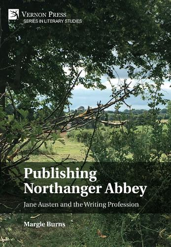 Publishing Northanger Abbey: Jane Austen and the Writing Profession - Series in Literary Studies (Hardback)