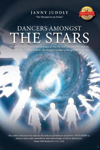 Dancers Amongst The Stars: The wonder, the beauty and the magic of who we really are, seen through the eyes of an awakening woman, who happens to have a therapist in her pocket (Paperback)