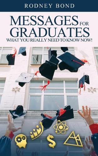 Messages for Graduates, What You Really Need to Know Now! (Paperback)