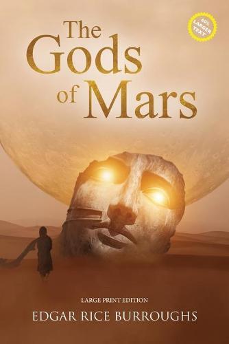 The Gods of Mars (Annotated, Large Print) - Sastrugi Press Classics Large Print (Paperback)