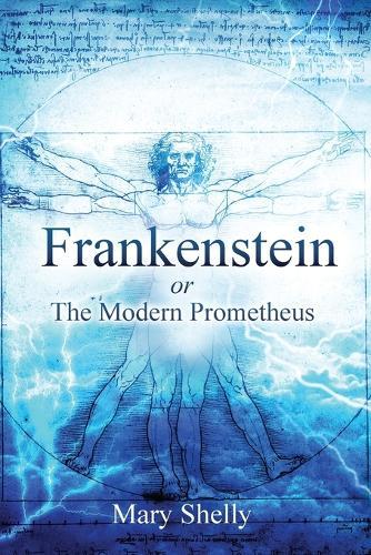 Frankenstein or the Modern Prometheus (Annotated) - Sastrugi Press Classics (Paperback)