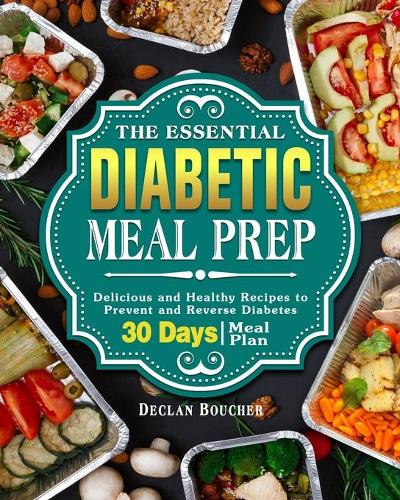 The Essential Diabetic Meal Prep: Delicious and Healthy Recipes to Prevent and Reverse Diabetes ( 30-Days Meal Plan ) (Paperback)