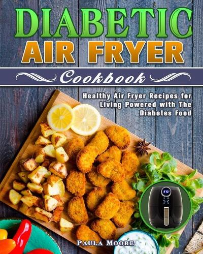 Diabetic Air Fryer Cookbook: Healthy Air Fryer Recipes for Living Powered with The Diabetes Food (Paperback)