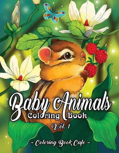 Baby Animals Coloring Book: An Adult Coloring Book Featuring Super Cute and Adorable Baby Woodland Animals for Stress Relief and Relaxation Vol. I - Baby Animal Coloring Books 1 (Paperback)