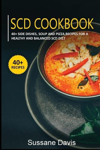 Scd Cookbook: 40+ Side Dishes, Soup and Pizza recipes for a healthy and balanced SCD diet (Paperback)