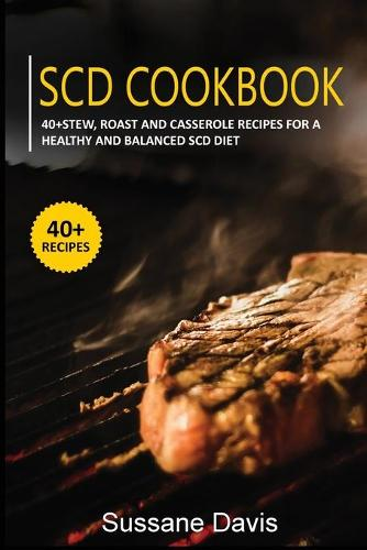 Scd Cookbook: 40+ Stew, Roast and Casserole recipes for a healthy and balanced SCD diet (Paperback)