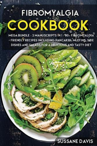 Fibromyalgia Cookbook: MEGA BUNDLE - 2 Manuscripts in 1 - 80+ Fibromyalgia - friendly recipes including pancakes, muffins, side dishes and salads for a delicious and tasty diet (Paperback)